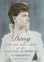 Daisy: The Life and Loves of the Countess of Warwick