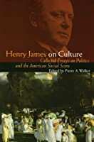 Henry James on Culture: Collected Essays on Politics and the American Social Scene