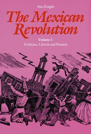 The Mexican Revolution, Volume 1: Porfirians, Liberals, and Peasants
