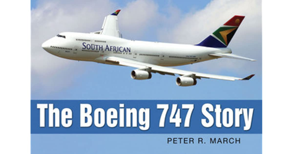 The Boeing 747 Story By Peter R March