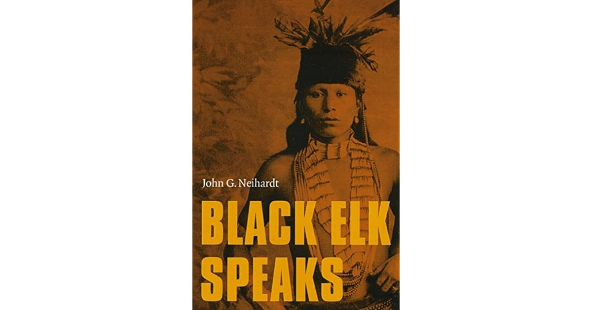 black elk speaks and autobiography Black elk and john g neihardt john neihardt (1881-1973), poet laureate of nebraska, and black elk (1863-1950), lakota holy man, collaboratively produced what is perhaps the best known and most venerated native american autobiography, black elk speaks, being the life story of a holy man of the oglala sioux (1932).