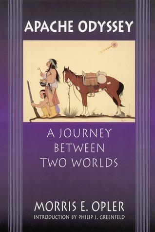 Apache Odyssey: A Journey between Two Worlds Morris Edward Opler, Philip J. Greenfeld