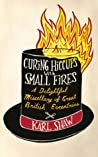 Curing Hiccups with Small Fires: A Delightful Miscellany of Great British Eccentrics