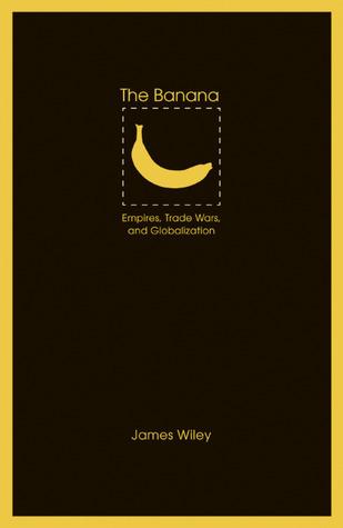 The-banana-empires-trade-wars-and-globalization