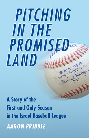 Pitching in the Promised Land: A Story of the First and Only Season in the Israel Baseball League