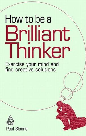 How-to-be-a-Brilliant-Thinker-Exercise-Your-Mind-and-Find-Creative-Solutions