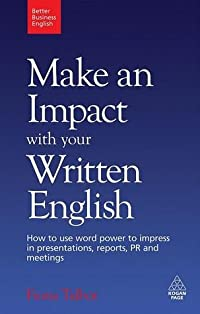 Make an Impact with Your Written English: How to Write Presentations, Reports, Meetings Notes and Minutes