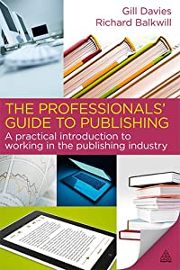 The Professionals' Guide to Publishing: A Practical Introduction to Working in the Publishing Industry