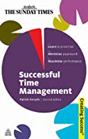 Successful Time Management: Learn to Priortise; Minimise Paperwork; Maximise Performance