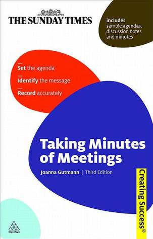 Taking Minutes of Meetings: Set the Agenda; Identify What to Note; Write Accurate Minutes