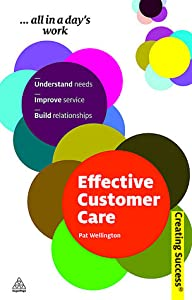 Effective Customer Care: Understand Needs, Improve Service, Build Relationships