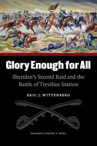 Glory Enough for All: Sheridan's Second Raid and the Battle of Trevilian Station