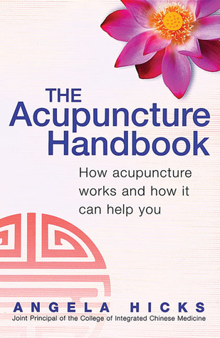 The Acupuncture Handbook How Acupuncture Works and How It Can Help You