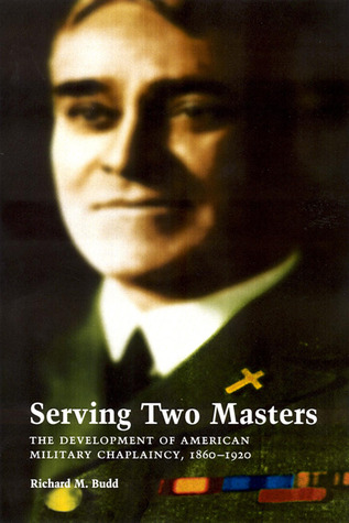 Serving Two Masters: The Development of American Military Chaplaincy, 1860-1920