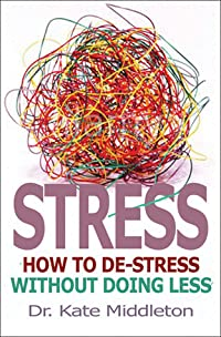 Stress: How to De-Stress Without Doing Less