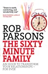 The Sixty Minute Family: An Hour to Transform Your Relationships - For Ever