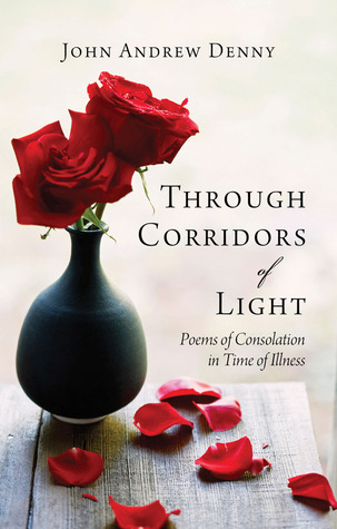 Through Corridors of Light: Poems of Consolation in Time of Illness