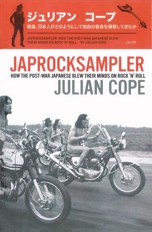 Japrocksampler: How the Post-War Japanese Blew Their Minds on Rock 'n' Roll
