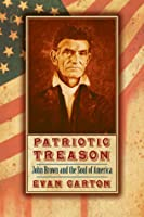 Patriotic Treason: John Brown and the Soul of America
