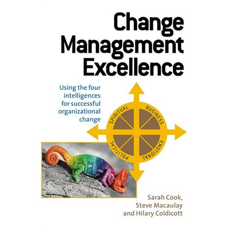 Change Management Excellence: Using the Four Intelligences for Successful Organizational Change