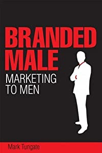 Branded Male: Marketing to Men