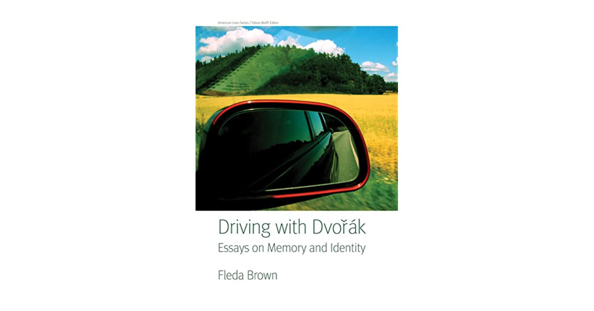 Driving With Dvorak Essays On Memory And Identity By Fleda Brown  In An Essay What Is A Thesis Statement also Essay Writings In English  Persuasive Speech Help