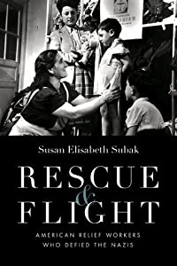 Rescue and Flight: American Relief Workers Who Defied the Nazis