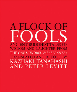 A Flock of Fools Ancient Buddhist Tales of Wisdom and Laughter from the One Hundred Parable Sutra