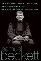 The Poems, Short Fiction, and Criticism of Samuel Beckett