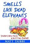Smells Like Dead Elephants: Dispatches from a Rotting Empire ebook review