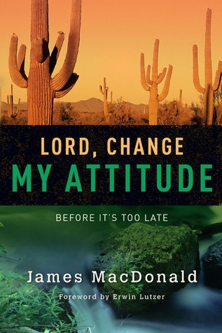 James MacDonald - Lord, Change My Attitude  Before It's Too Late
