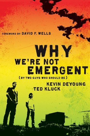 Why We're Not Emergent (By Two Guys Who Should Be)