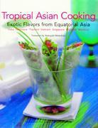 Tropical Asian Cooking Exotic Flavors from Equatorial Asia