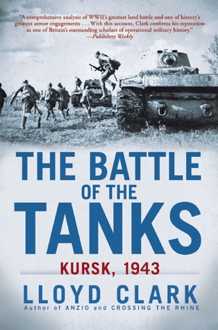 The Battle of the Tanks: Kursk, 1943 by Lloyd Clark on