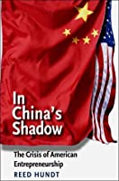In China's Shadow: The Crisis of American Entrepreneurship