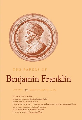 The Papers of Benjamin Franklin, Vol. 39: Volume 39, January 21 through May 15, 1783