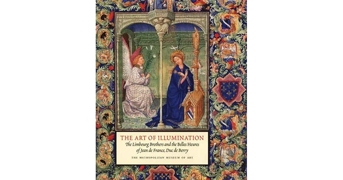 The Art of Illumination The Limbourg Brothers and the quotBelles Heuresquot of Jean de France Duc de Berry Metropolitan Museum of Art