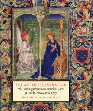 "The Art of Illumination: The Limbourg Brothers and the ""Belles Heures"" of Jean de France, Duc de Berry"