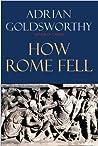 How Rome Fell by Adrian Goldsworthy
