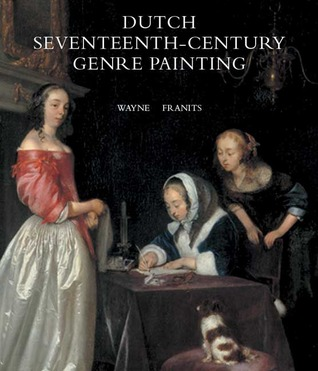 Dutch Seventeenth-Century Genre Painting: Its Stylistic and Thematic