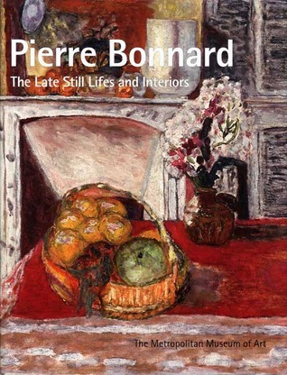 Pierre Bonnard The Late Still Lifes and Interiors
