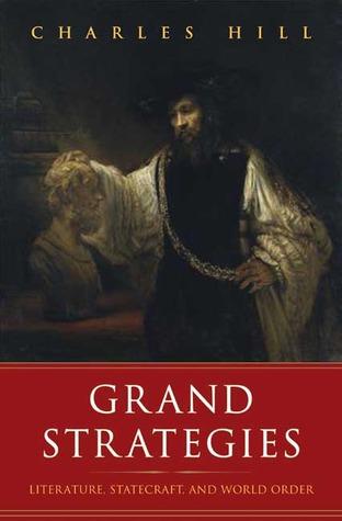 Grand Strategies: Literature, Statecraft, and World Order