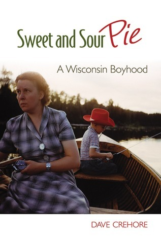 Sweet and Sour Pie A Wisconsin Boyhood