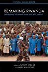 Remaking Rwanda: State Building and Human Rights after Mass Violence