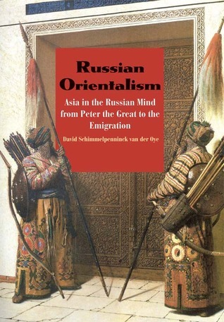 Russian Orientalism Asia in the Russian