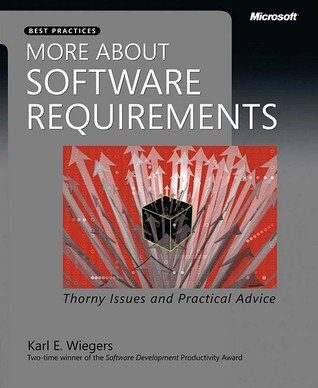 More about Software Requirements: Thorny Issues and Practical Advice: Thorny Issues and Practical Advice