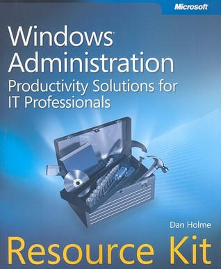 Windows® Administration Resource Kit: Productivity Solutions for IT Professionals: Productivity Solutions for IT Professionals