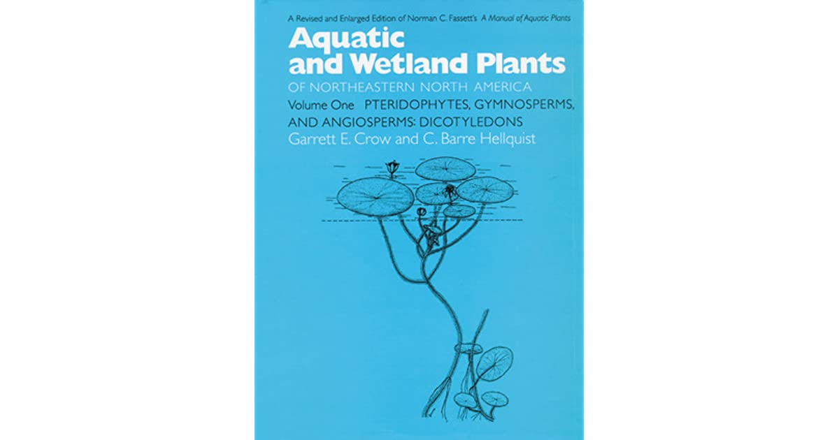 Aquatic and Wetland Plants of Northeastern North America Volume II: Angiosperms: Monocotyledons Volume II: A Revised and Enlarged Edition of Norman C Fassetts A Manual of Aquatic Plants