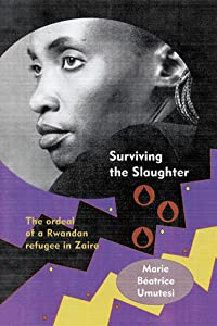 Surviving the Slaughter: The Ordeal of a Rwandan Refugee in Zaire