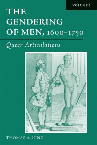 The Gendering of Men, 1600-1750: Volume 2, Queer Articulations